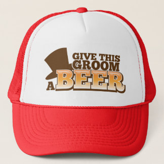 GIVE THIS GROOM A BEER wedding marriage beer Trucker Hat