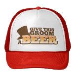 GIVE THIS GROOM A BEER wedding marriage beer Trucker Hat