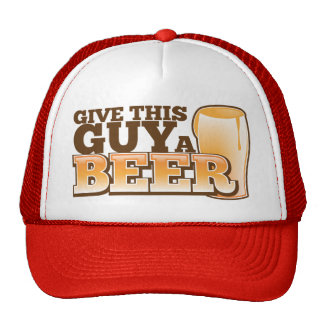 GIVE THIS GUY A BEER MESH HATS