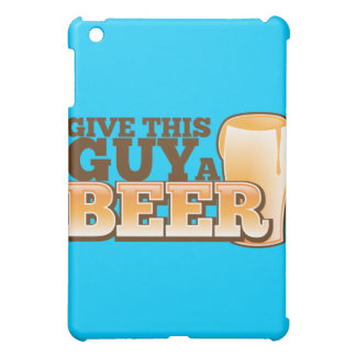 GIVE THIS GUY A BEER iPad MINI CASES