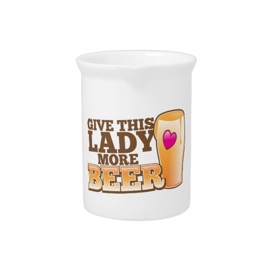 Give this LADY more BEER! Drink Pitcher