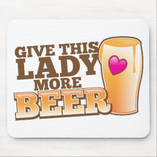 Give this LADY more BEER! Mouse Pad