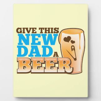 Give this New Dad a BEER@! Plaque
