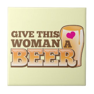 Give this WOMAN a beer! Ceramic Tile