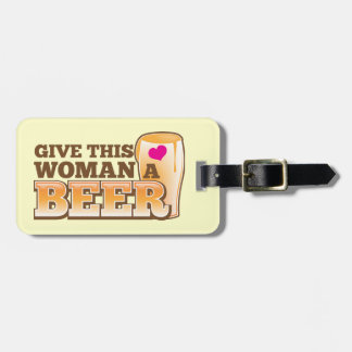 Give this WOMAN a beer! Luggage Tag