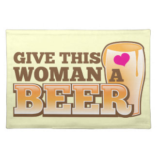 Give this WOMAN a beer! Placemat