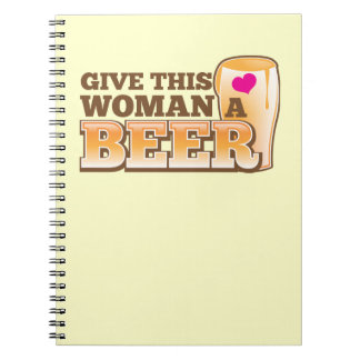 Give this WOMAN a beer! Spiral Notebook