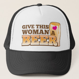 Give this WOMAN a beer! Trucker Hat