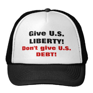 Give U.S. LIBERTY! Don't give U.S. DEBT! Trucker Hat
