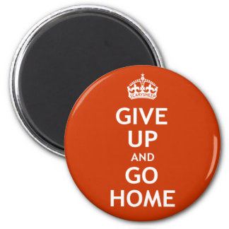 Give Up and Go Home Magnet