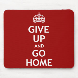 Give Up and Go Home Mouse Pad