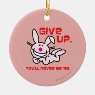 Give Up Ceramic Ornament