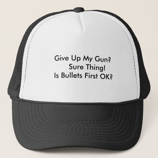 12a0a202f5bfc Give Up My Gun  Sure Thing! Is Bullets First... Trucker Hat