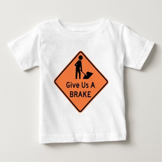 Give Us a Brake Highway Sign Baby T-Shirt