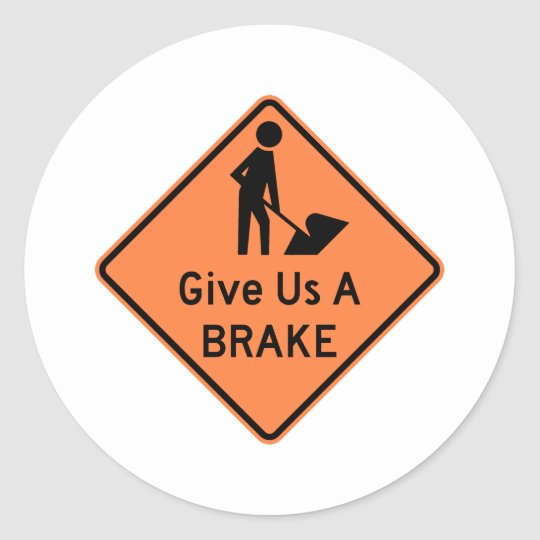 Give Us a Brake Highway Sign Classic Round Sticker