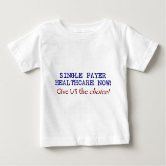 Give US the Choice! Single Pay Now! Baby T-Shirt