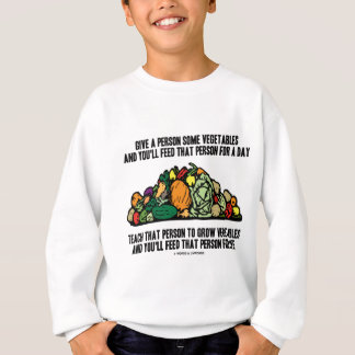Give Vegetables Feed Person For A Day Grow Life Sweatshirt