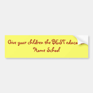Give your children the BEST educationHome School Bumper Sticker