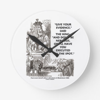Give Your Evidence Don't Be Nervous Wonderland Round Clock
