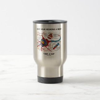 Give Your Neurons A Rest Take A Nap Neuron Synapse 15 Oz Stainless Steel Travel Mug