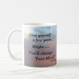 GIVE YOURSELF A FEW YEARS MUC COFFEE MUG