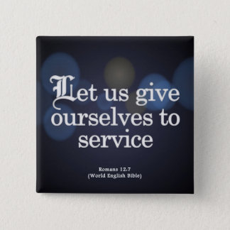 Give Yourself to Service Romans 12:7 Button