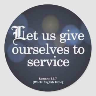 Give Yourself to Service Romans 12:7 Classic Round Sticker