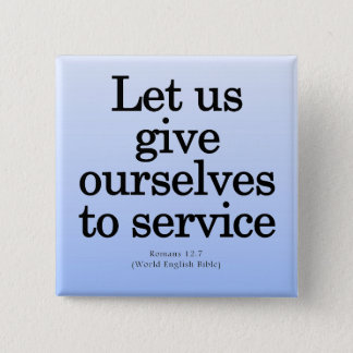 Give Yourself to Service Romans 12:7 Pinback Button