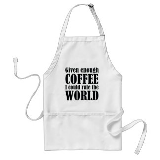 Given Enough Coffee I Could Rule The World Adult Apron