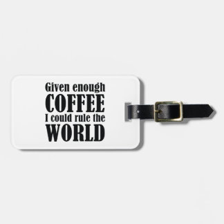 Given Enough Coffee I Could Rule The World Bag Tag