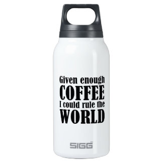 Given Enough Coffee I Could Rule The World Insulated Water Bottle