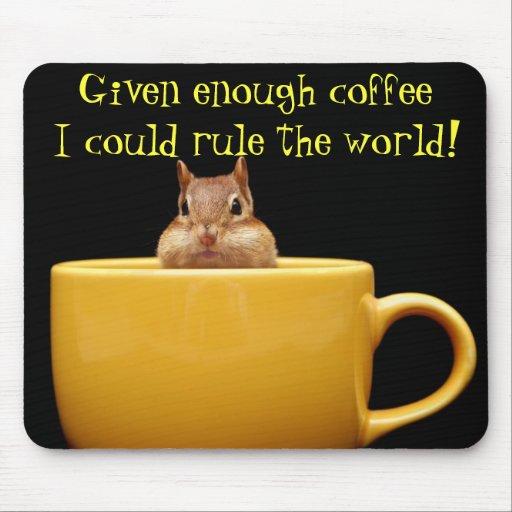Given enough coffee.... mousepads