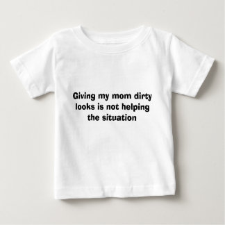 Giving my mom dirty looks is not helping the si... baby T-Shirt