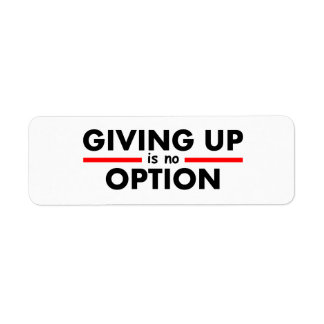 Giving Up is no Option Label