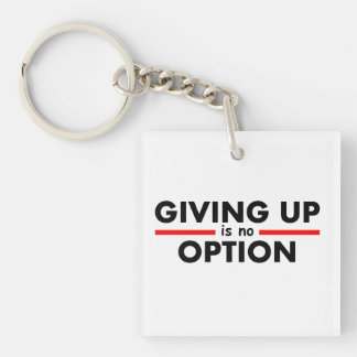 Giving Up Is No Option Single-Sided Square Acrylic Keychain