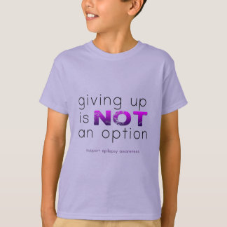 Giving up is no option T-Shirt
