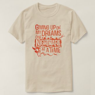 giving up on my dreams T-Shirt