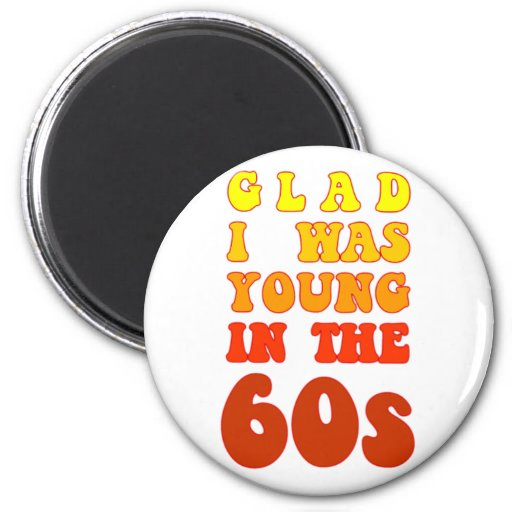 Glad i was young in the 60s 2 inch round magnet