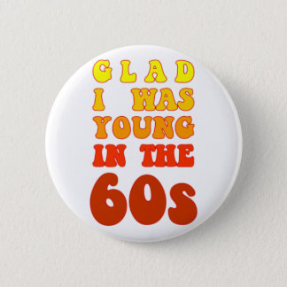 Glad i was young in the 60s pinback button