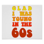 Glad i was young in the 60s poster