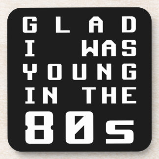 Glad I was young in the 80s Beverage Coaster