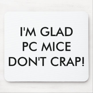 "GLAD PC MICE DON""T CRAP! - Mouse Pad"