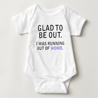 Glad To Be Out. I Was Running Out of Womb Baby Bodysuit
