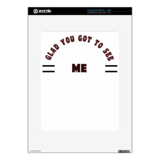 glade you got to see me gift t shirt iPad skins