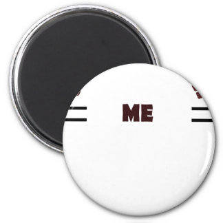 glade you got to see me gift t shirt magnet