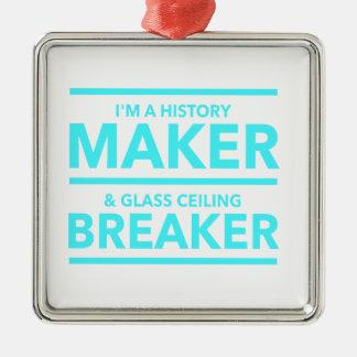 GLASS CEILING BREAKER HISTORY MAKER  T-SHIRT METAL ORNAMENT