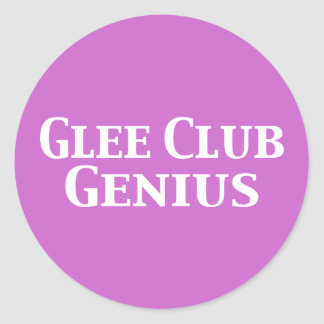 Glee Club Genius Gifts Classic Round Sticker