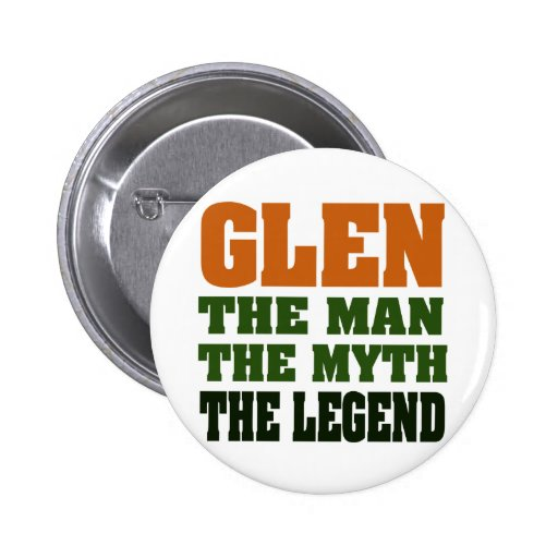 Glen - the Man, the Myth, the Legend! Button