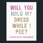 """Glitter Hold My Dress While I Pee   Bridesmaid Card<br><div class=""""desc"""">Propose to your bridal party with this glamorous and sparkling card that says &quot;WILL YOU HOLD MY DRESS WHILE I PEE? PLEASE BE MY BRIDESMAID.&quot; Personalize with a heartfelt message on the back. The faux Pink, silver and gold glitter is printed flat. Opt for a diecut shape or textured paper...</div>"""