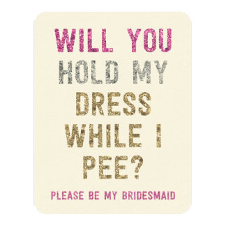 Glitter Hold My Dress While I Pee | Bridesmaid Card